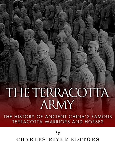 (The Terracotta Army: The History of Ancient China's Famous Terracotta Warriors and Horses )
