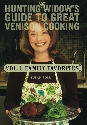 The Hunting Widow's Guide to Great Venison Cooking: Family - Cooking Venison
