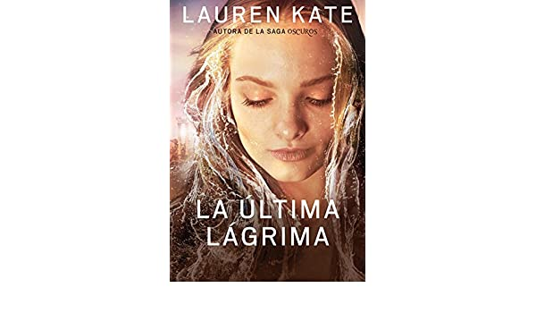 Amazon.com: La última lágrima (La última lágrima 1) (Spanish Edition) eBook: Lauren Kate: Kindle Store