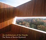 img - for An Architecture of the Ozarks: The Works of Marlon Blackwell book / textbook / text book