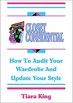 Closet Confidential: How To Audit Your Wardrobe And Update Your Style (English Edition) de [King, Tiara]