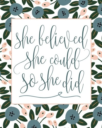 """""""She Believed She Could So She Did"""" Inspirational and Creative Floral Notebook: Composition Book Journal (8 x 10)"""