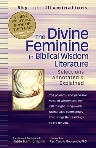 The Divine Feminine In Biblical Wisdom Literature: Selections Annotated & Explained (SkyLight Illuminations)