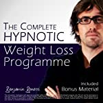 The Complete Hypnotic Weight-Loss Programme: Lose Weight with Hypnosis | Benjamin P Bonetti