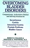 Overcoming Bladder Disorders, Rebecca Chalker and Kristene E. Whitmore, 0060920831