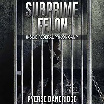 Amazon com: Subprime Felon: Inside Federal Prison Camp