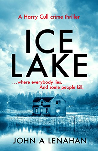 Ice Lake: A gripping crime debut that keeps you guessing until the final page (Psychologist Harry Cull Thriller, Book 1) cover