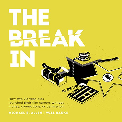 The Break In: How Two 20-Year-Olds Launched Their Film Careers Without Money, Connections, or Permission