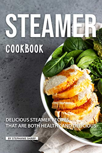 Steamer Cookbook: Delicious Steamer Recipes that are Both Healthy and Delicious ()