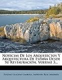 Noticias de Los Arquitectos y Arquitectura de España Desde Su Restauración, Eugenio Llaguno Amirola, 1277053936