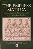 The Empress Matilda : Queen Consort, Queen Mother and Lady of the English, Chibnall, Marjorie, 0631157379