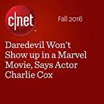 Daredevil Won't Show up in a Marvel Movie, Says Actor Charlie Cox | Richard Trenholm