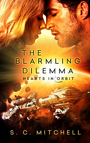 A science fiction romance set in the far-flung space traveling future: The Blarmling Dilemma (Hearts in Orbit Book 1) by S.C. Mitchell