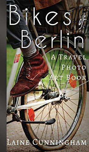 Bikes of Berlin: A Travel Photo Art ()