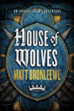 Front cover for the book House of Wolves by Matt Bronleewe