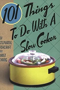 101 Things to Do with a Slow Cooker by [Ashcraft, Stephanie, Eyring, Janet]