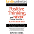 Positive Thinking Will Never Change Your Life But This Book Will: The Myth of Positive Thinking, The Reality of Success