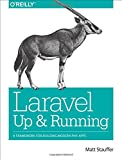 img - for Laravel: Up and Running: A Framework for Building Modern PHP Apps book / textbook / text book