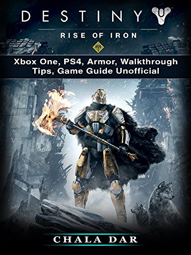 Destiny Rise of Iron: Xbox One, PS4, Armor, Walkthrough, Tips, Game Guide Unofficial