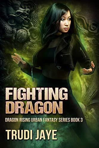 Fighting Dragon (Dragon Rising Urban Fantasy Series Book 3)