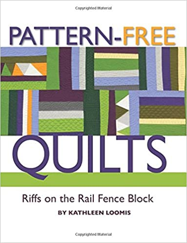 Book Pattern-Free Quilts: Riffs on the Rail Fence Block