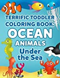 Coloring Books for Toddlers: Ocean Animal Coloring Book for Kids: Under the Sea Animals to Color for Early Childhood Learning, Preschool Prep, and ... (My First Toddler Coloring Books) (Volume 3)