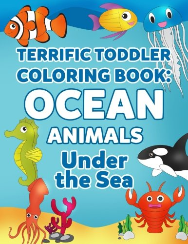 Sea Activity Animals Book (Coloring Books for Toddlers: Ocean Animal Coloring Book for Kids: Under the Sea Animals to Color for Early Childhood Learning, Preschool Prep, and ... (My First Toddler Coloring Books) (Volume 3))