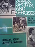 Games, Sports and Exercises for the Physically Disabled, Adams, Ronald C. and McCubbin, Jeffrey A., 081211180X
