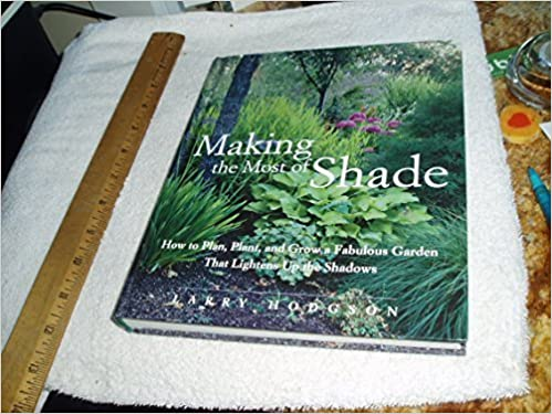 Plant and Grow a Fabulous Garden that Lightens up the Shadows Making the Most of Shade How to Plan