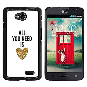iKiki Tech / Estuche rígido - You Need Is Love Heart Gold Text White - LG Optimus L70 / LS620 / D325 / MS323