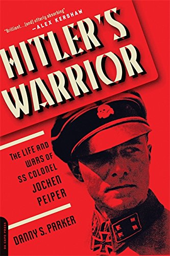 hitler-s-warrior-the-life-and-wars-of-ss-colonel-jochen-peiper
