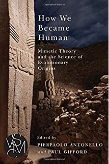the ambivalence of scarcity and other essays studies in violence  how we became human mimetic theory and the science of evolutionary origins studies in