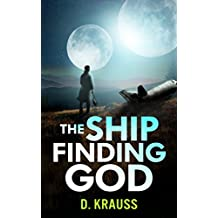 The Ship Finding God: Book 3 of the Ship Trilogy