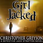 Girl Jacked: Detective Jack Stratton Mystery Thriller Series, Book 1 | Christopher Greyson