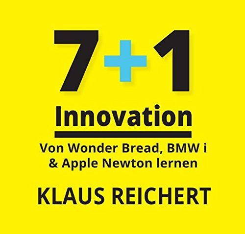 7+1 Innovation: Von Wonder Bread, BMW i & Apple Newton lernen Gebundenes Buch – 12. Juli 2016 Dr. Klaus Reichert epubli 3741830887 High-Tech