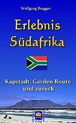 Erlebnis Südafrika: Kapstadt, Garden Route und zurück (Erlebnis südliches Afrika: Reisen in der Republik Südafrika, in Namibia, Zimbabwe, Botswana und Swaziland 1)
