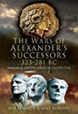 The Wars of Alexander's Successors, 323-281 BC, Vol. 1: Commanders and Campaigns