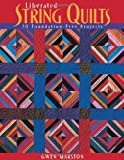 Liberated String Quilts, Gwen Marston, 1571202072