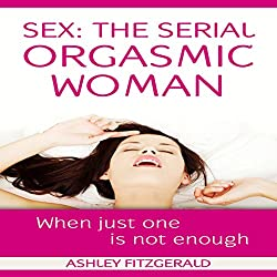 Sex: The Serial Orgasmic Woman