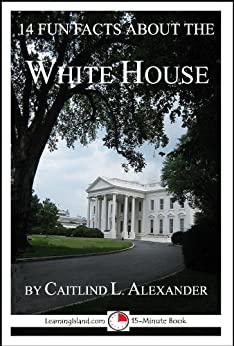14 fun facts about the white house a 15 minute books for Fun facts white house