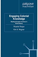 Engaging Colonial Knowledge: Reading European Archives in World History (Cambridge Imperial and Post-Colonial Studies Series) Kindle Edition