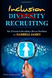 Inclusion Recruiting: the 12 Secrets to Recruiting a Diverse Workforce, Darrell James, 1495237567