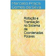 Rotação e Translação no Sistema de Coordenadas Polares (Portuguese Edition)