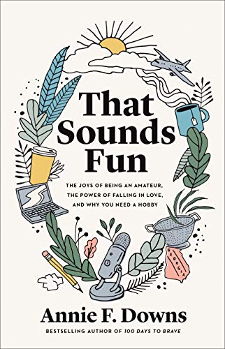 Book Cover: That Sounds Fun: The Joys of Being an Amateur, the Power of Falling in Love, and Why You Need a Hobby