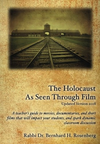 The Holocaust As Seen Through Film: Updated Version 2018: A teacher's guide to movies,documentaries, and short films that will impact your students and spark dynamic classroom discussion pdf