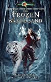 The Frozen Wasteland: Age Of Magic - A Kurtherian Gambit Series (Tales of the Feisty Druid Book 3)
