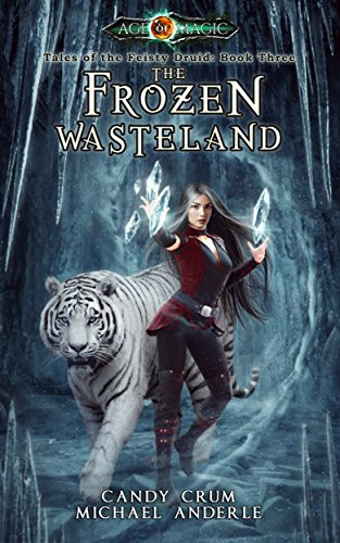 The Frozen Wasteland: Age Of Magic - A Kurtherian Gambit Series (Tales of the Feisty Druid Book 3) cover