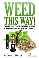 Weed This Way!                       Marijuana Juice, CBD Oil, Dry Herb, Hemp Oil & Wax Vaping with Electronic Cigarette              Did you know that you can vape Hops to enjoy the Euphoria effect, or how about vaping la...