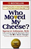 Who Moved My Cheese?: An Amazing Way to Deal with Change in Your Work and in Your Life by Spencer Johnson (1998-09-08)