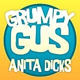 Grumpy Gus, Anita Dicks, 1434391221